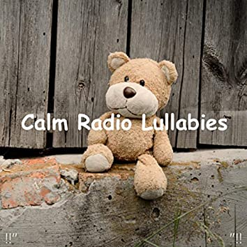 "!!"" Calm Radio Lullabies ""!!"