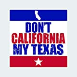 fagraphix Don't California My Texas Sticker Self Adhesive Vinyl Decal tx Anti ca cali Texan Native Raised Texas