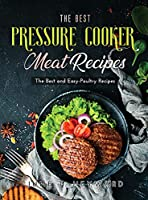 The Best Pressure Cooker Meat Recipes: The Best and Easy-Poultry Recipes