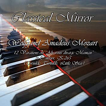 Classical Mirror: 12 Variations on Song Ah, Vous Dirai-Je Maman in C Major, K.265 (Twinkle, Twinkle, Little Star)