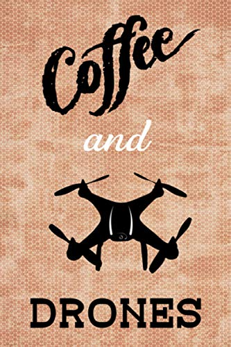 Coffee and Drones: Compact and Convenient 2021 Weekly Planner for Drone Pilots