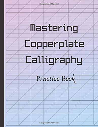 Mastering Copperplate Calligraphy Practice Book: Spencerian Pens Lettering Practice And Script Handwriting, Graph Paper Useful for Mastering Modern Copperplate Calligraphy