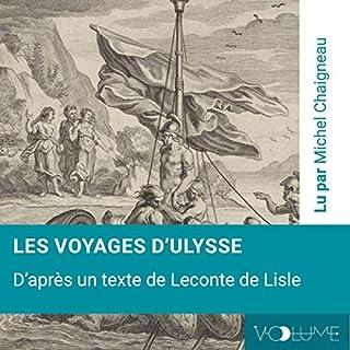 Les voyages d'Ulysse                   Auteur(s):                                                                                                                                 Leconte de Lisle                               Narrateur(s):                                                                                                                                 Michel Chaigneau                      Durée: 1 h et 21 min     Pas de évaluations     Au global 0,0