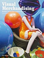 Visual Merchandising, Third edition: Windows and in-store displays for retail by Tony Morgan(2016-02-16)