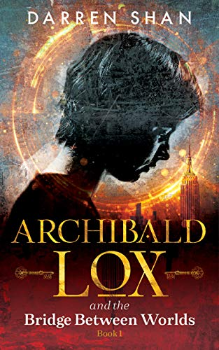 Archibald Lox and the Bridge Between Worlds: Archibald Lox series, Volume 1, book 1 of 3 by [Darren Shan]
