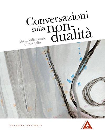 Conversazioni sulla non-dualità. Quattordici storie di risveglio. Nuova ediz.