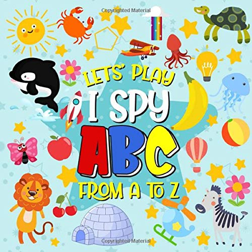 Let's Play I Spy ABC From A to Z: I Spy ABC A Fun Picture Puzzle Book for 2-4 Year Olds girls and boys Adding Up Book,Interactive Picture Book for Preschoolers and Toddlers (ABC Activity Book)