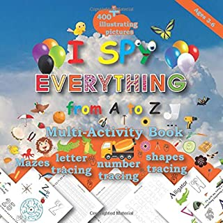 I spy:everything from A to Z Multi-Activity book: 400+illustrating pictures, Mazes , letter tracing , number tracing , sha...