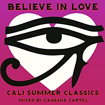 Believe in Love: Cali Summer Classics (Mixed by Ganesha Cartel)