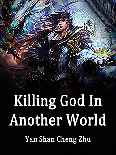 Killing God In Another World: Book 1 (English Edition)