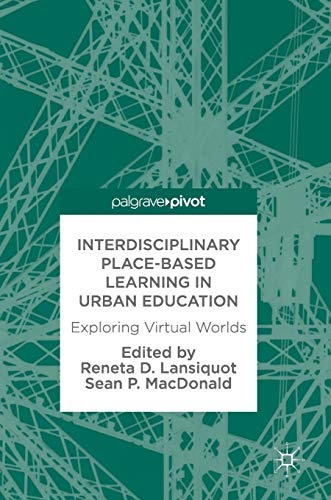 Interdisciplinary Place-Based Learning in Urban Education: Exploring Virtual Worlds
