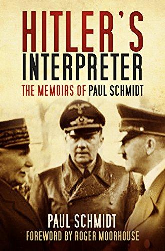 Hitler's Interpreter: The Memoirs Of Paul Schmidt (English Edition)