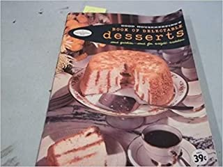 Good Housekeeping's Book of Delectable Desserts: Some Quickies, Some for Weight-watchers