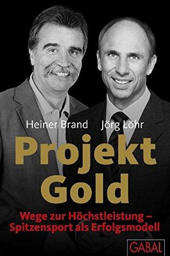 Brand Heiner,Löhr Jörg, Projekt Gold. Wege zur Höchstleistung - Spitzensport als Erfolgsmodell.