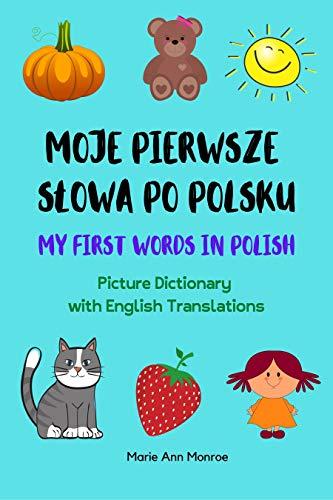 Moje Pierwsze Słowa Po Polsku / My First Words In Polish / Picture Dictionary with English Translations : Bilingual Book For Kids (Polish & English For Kids)