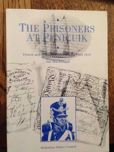 Prisoners at Penicuik: French and Other Prisoners of War, 1803-1814