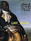 L'image du noir dans l'art occidental - De la révolution américaine à la première guerre mondiale, tome IV, volume 1
