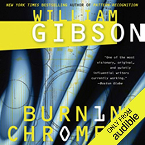 Burning Chrome                    By:                                                                                                                                 William Gibson                               Narrated by:                                                                                                                                 Jonathan Davis,                                                                                        Dennis Holland,                                                                                        Kevin Pariseau,                   and others                 Length: 7 hrs and 7 mins     579 ratings     Overall 4.2