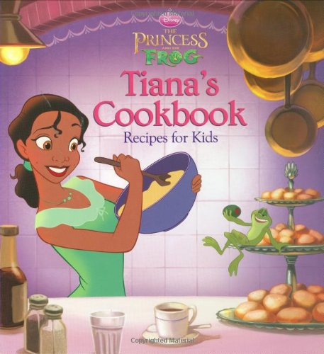 The Princess and the Frog: Tiana's Cookbook: Recipes for Kids (Disney Princess: The Princess and the Frog)