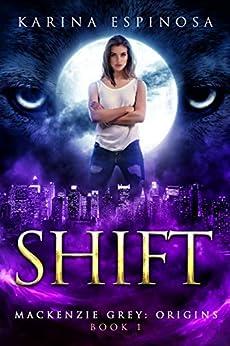 SHIFT: A Snarky New Adult Urban Fantasy Series (Mackenzie Grey Book 1) by [Karina Espinosa]