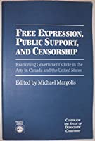 Free Expression, Public Support, and Censorship: Examining Government's Role in the Arts in Canada and the United States
