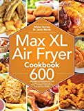 Max XL Air Fryer Cookbook: 600 Affordable and Delicious Air Fryer Recipes for Cooking Easier, Faster, And More Enjoyable for You and Your Family!