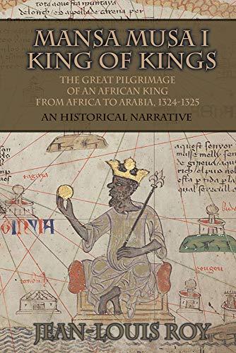 Mansa Musa I: Kankan Moussa: from Niani to Mecca: A Historical Narrative