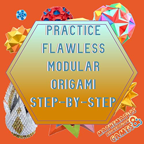 Practice Flawless Modular Origami Step-by-step (English Edition)