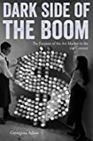 Dark Side of the Boom - The Excesses of the Art Market in the Twenty-First Century