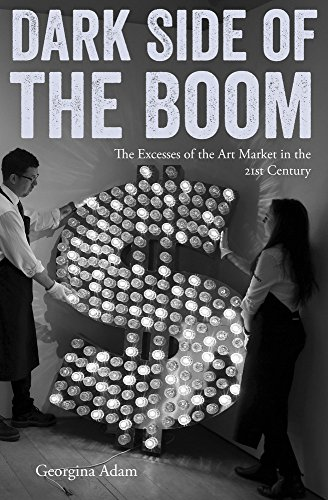 Adam, G: Dark Side of the Boom: The Excesses of the Art Market in the 21st Century