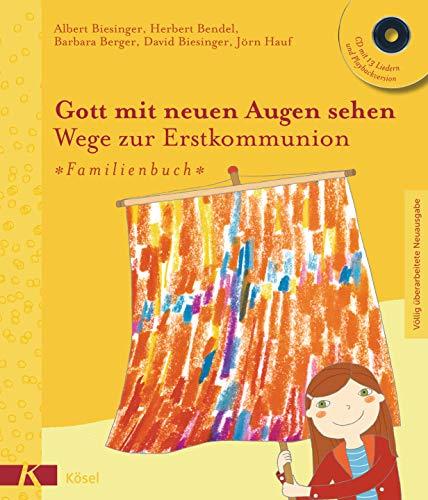 Gott mit neuen Augen sehen. Wege zur Erstkommunion - - Familienbuch: CD mit 13 Liedern und Playbackversion - Völlig überarbeitete Neuausgabe