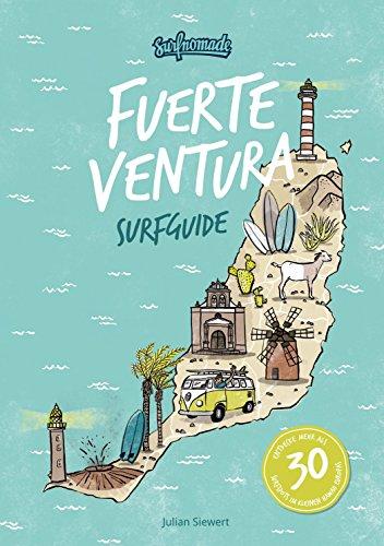 """Surfguide Fuerteventura: Der ultimative Surf-Reiseführer für das """"kleine Hawaii"""" Europas auf den kanarischen Inseln I 33 Spot-Beschreibungen I Surfcamp Vergleich I Rabatt-Gutscheine uvm."""