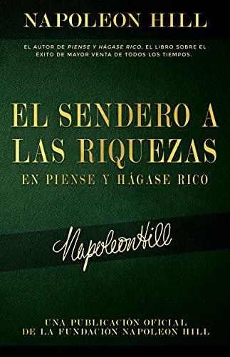 El Sendero a Las Riquezas En Piense Y Hágase Rico (Official Publication of the Napoleon Hill Foundation)