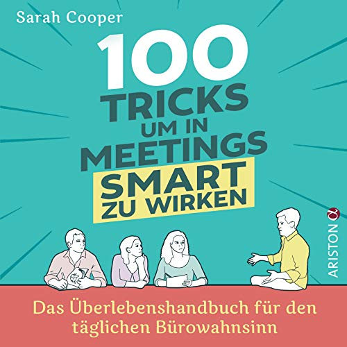 100 Tricks, um in Meetings smart zu wirken: Das Überlebenshandbuch für den täglichen Bürowahnsinn