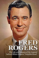 Image: Fred Rogers: The Life and Legacy of the Legend behind Mister Rogers' Neighborhood | Kindle Edition | by Charles River Editors (Author). Publisher: Charles River Editors (April 12, 2018)