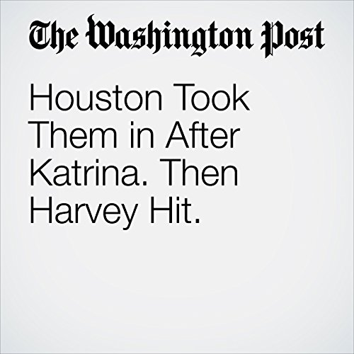 Houston Took Them in After Katrina. Then Harvey Hit. copertina
