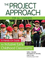 The Project Approach for All Learners: A Hands-on Guide for Inclusive Early Childhood Classrooms