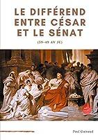 Le différend entre César et le Sénat (59-49 av JC): L'art, le patrimoine national, et l'Etat.
