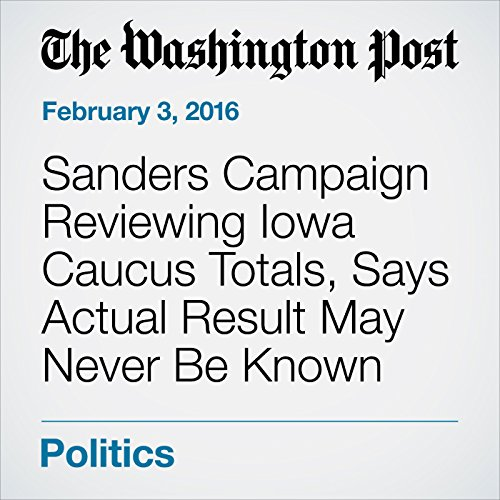 Sanders Campaign Reviewing Iowa Caucus Totals, Says Actual Result May Never Be Known cover art