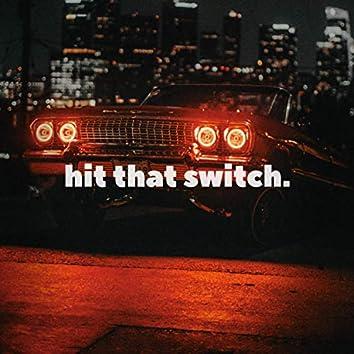 Hit that switch