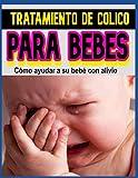 TRATAMIENTO DE CÓLICO PARA BEBES Cómo ayudar a su bebé con alivio: TRATAMIENTO DE CÓLICO PARA...