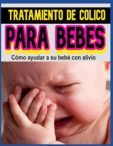 TRATAMIENTO DE CÓLICO PARA BEBES Cómo ayudar a su bebé con alivio: TRATAMIENTO DE CÓLICO PARA BEBES Cómo ayudar a su bebé con alivio ✅