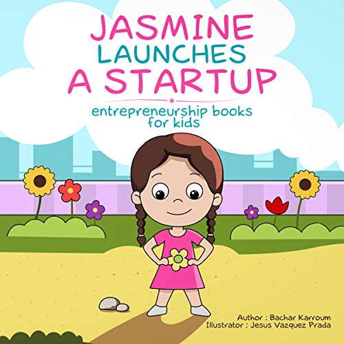 Jasmine Launches a Startup     Entrepreneurship Books for Kids              By:                                                                                                                                 Bachar Karroum                               Narrated by:                                                                                                                                 Sarah Sampino                      Length: 8 mins     Not rated yet     Overall 0.0