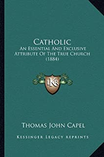 Catholic: An Essential and Exclusive Attribute of the True Church (1884)