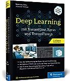 Deep Learning mit TensorFlow, Keras und TensorFlow.js: Über 450 Seiten Einstieg, Konzepte, KI-Projekte. Aktuell zu TensorFlow 2