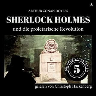 Sherlock Holmes und die proletarische Revolution     Die neuen Abenteuer 5              Autor:                                                                                                                                 Arthur Conan Doyle,                                                                                        William K. Stewart                               Sprecher:                                                                                                                                 Christoph Hackenberg                      Spieldauer: 44 Min.     10 Bewertungen     Gesamt 4,0