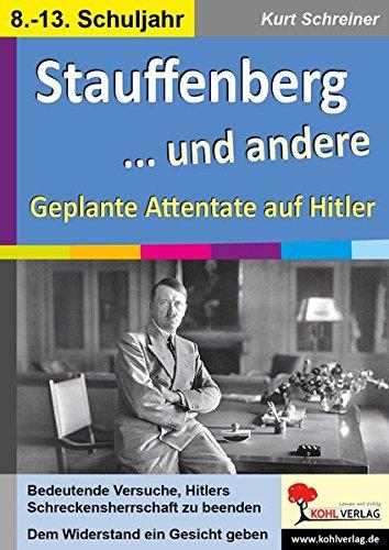 Stauffenberg ... und andere: Geplante Attentate auf Hitler: Geplante Attentate auf Hitler unter der Lupe. 8.- 13. Schuljahr