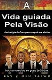 A vida guiada pela visao: A estrategia de Deus para cumprir seu destino (Portuguese Edition)