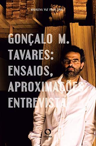 Gonçalo M.Tavares: ensaios, aproximações, entrevista
