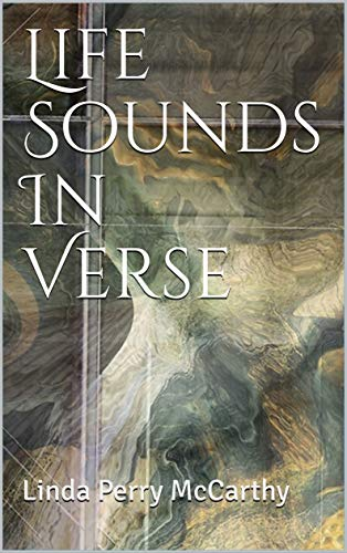 Life Sounds In Verse by [Linda Perry McCarthy]